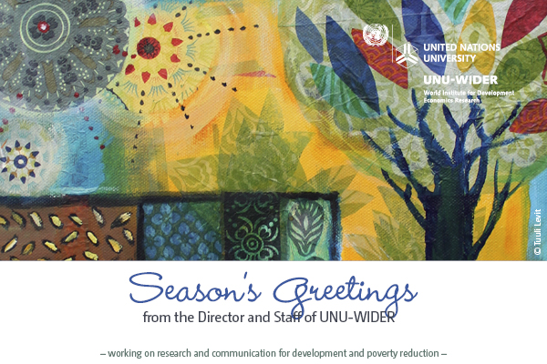 Season's Greetings from the Director and Staff of UNU-WIDER. Working on research and communication for the development, and poverty reduction. © Tuuli Levit